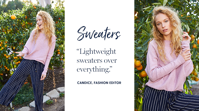 """sweaters """"lightweight sweaters over everything."""" -candice, fashion editor"""